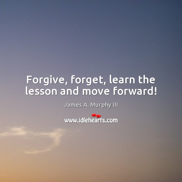 Forgive, forget, learn the lesson and move forward! Image