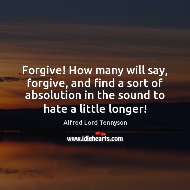 Image, Forgive! How many will say, forgive, and find a sort of absolution