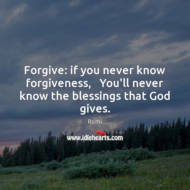 Forgive: if you never know forgiveness,   You'll never know the blessings that God gives. Image
