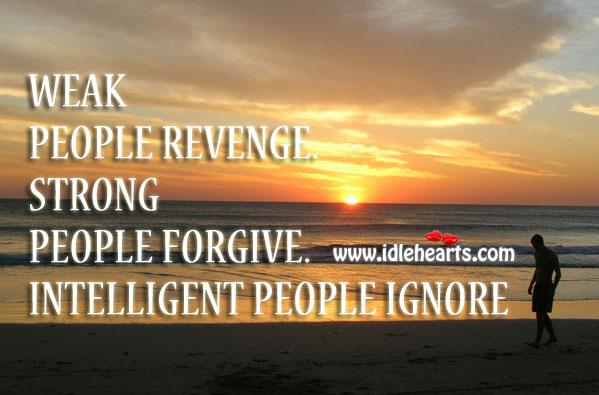 Week revenge. Strong forgive. Intelligent ignore. Image