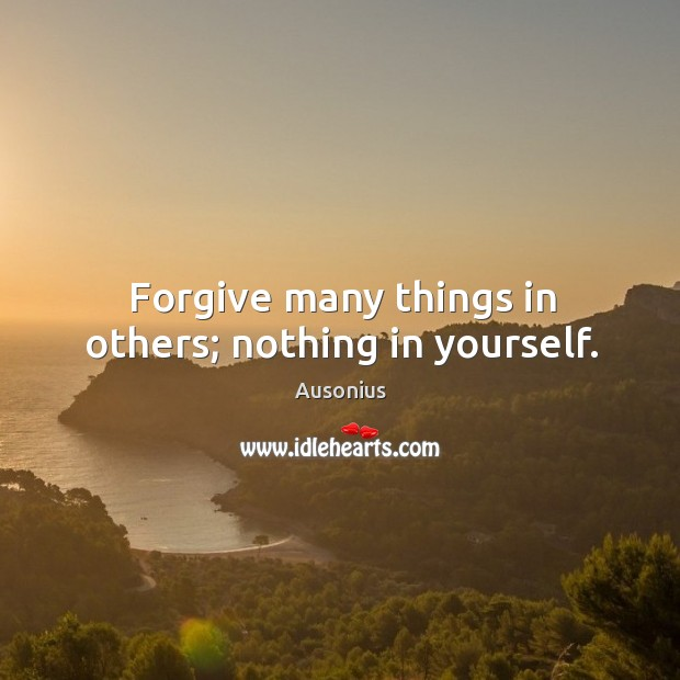 Image, Forgive many things in others; nothing in yourself.