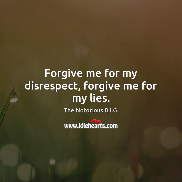 Forgive me for my disrespect, forgive me for my lies. Image