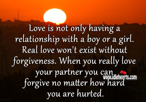 Real Love Won't Exist Without Forgiveness.