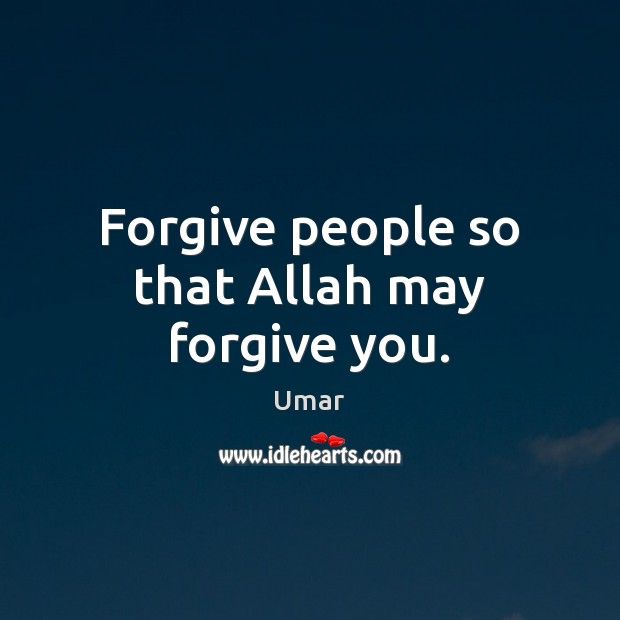 Forgive people so that Allah may forgive you. Forgive Quotes Image