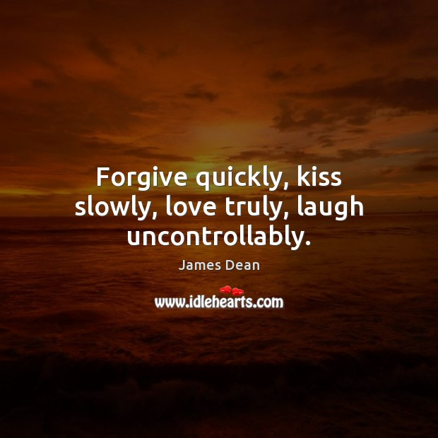 Image, Forgive quickly, kiss slowly, love truly, laugh uncontrollably.