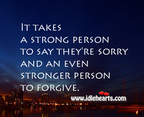 It Takes a Strong Person to Say They're Sorry
