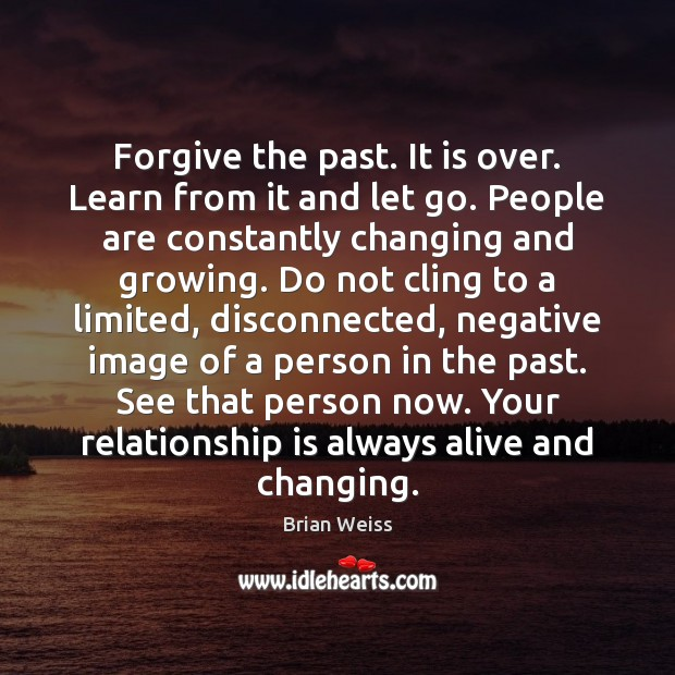 Image, Forgive the past. It is over. Learn from it and let go.