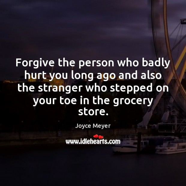 Image, Forgive the person who badly hurt you long ago and also the