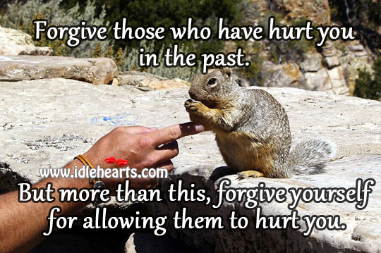 Forgive Those Who Have Hurt You In The Past.
