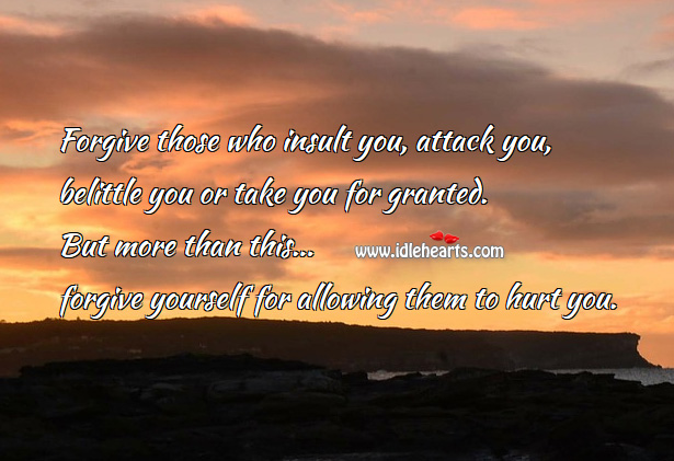 Forgive Those Who Insult You Attack And Belittle You