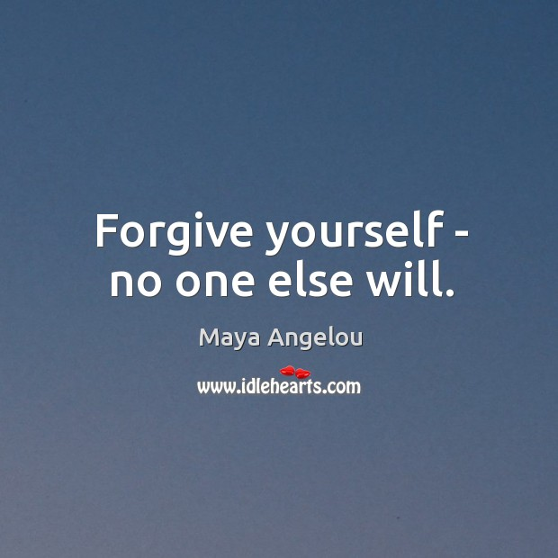 Forgive yourself – no one else will. Forgive Yourself Quotes Image
