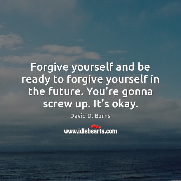 Forgive yourself and be ready to forgive yourself in the future. You're Forgive Yourself Quotes Image