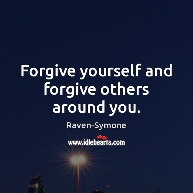 Forgive yourself and forgive others around you. Forgive Yourself Quotes Image
