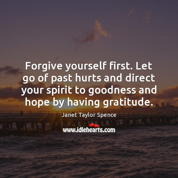 Forgive yourself first. Let go of past hurts and direct your spirit Forgive Yourself Quotes Image