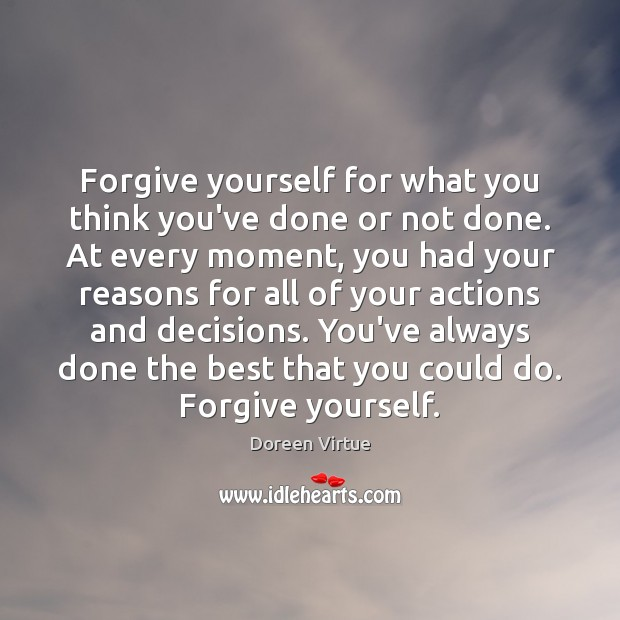 Forgive yourself for what you think you've done or not done. At Forgive Yourself Quotes Image