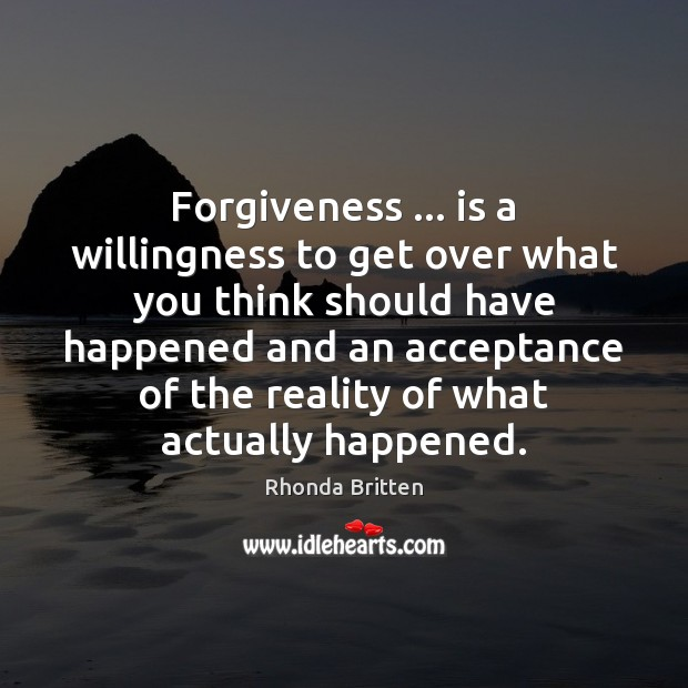 Image, Forgiveness … is a willingness to get over what you think should have