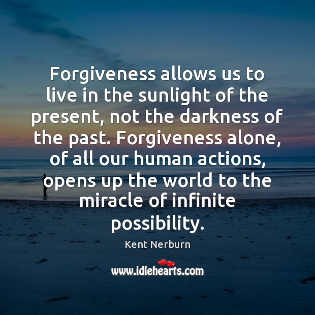 Image, Forgiveness allows us to live in the sunlight of the present, not