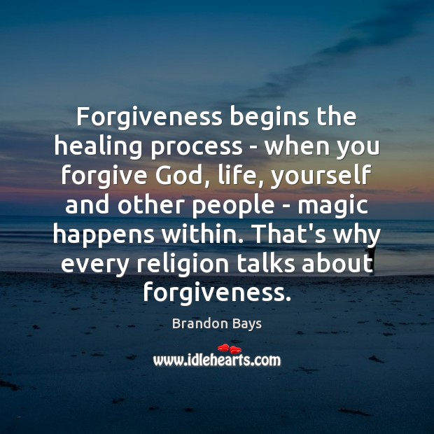 Image, Forgiveness begins the healing process – when you forgive God, life, yourself
