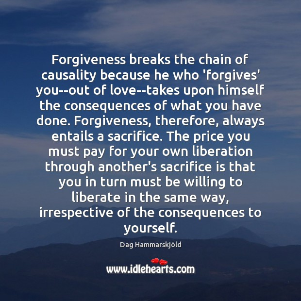 Forgiveness breaks the chain of causality because he who 'forgives' you–out of Sacrifice Quotes Image