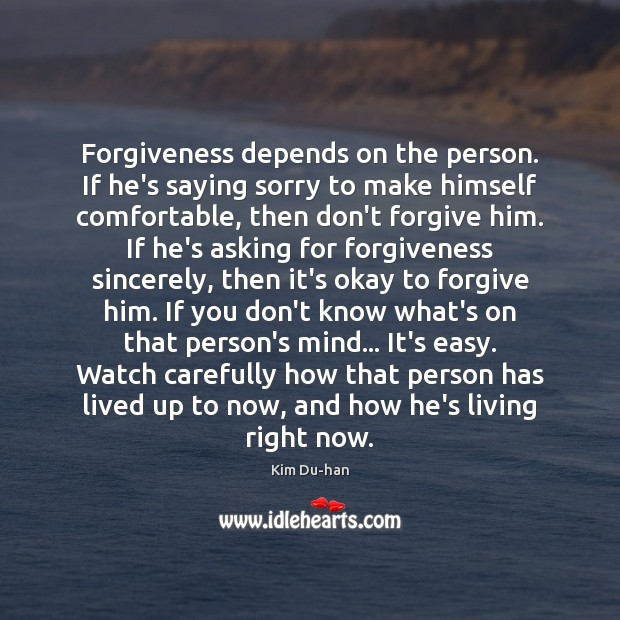 Forgiveness depends on the person. If he's saying sorry to make himself Image