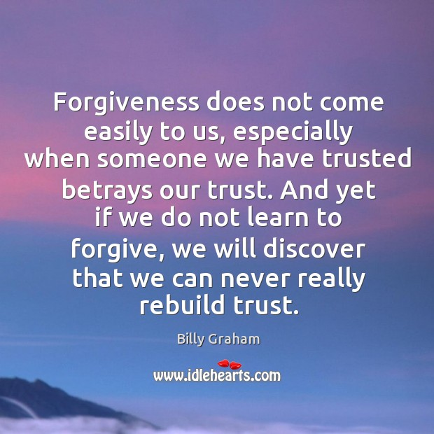 Forgiveness does not come easily to us, especially when someone we have Image