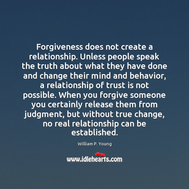Image, Forgiveness does not create a relationship. Unless people speak the truth about