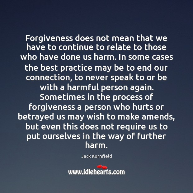 Forgiveness does not mean that we have to continue to relate to Jack Kornfield Picture Quote