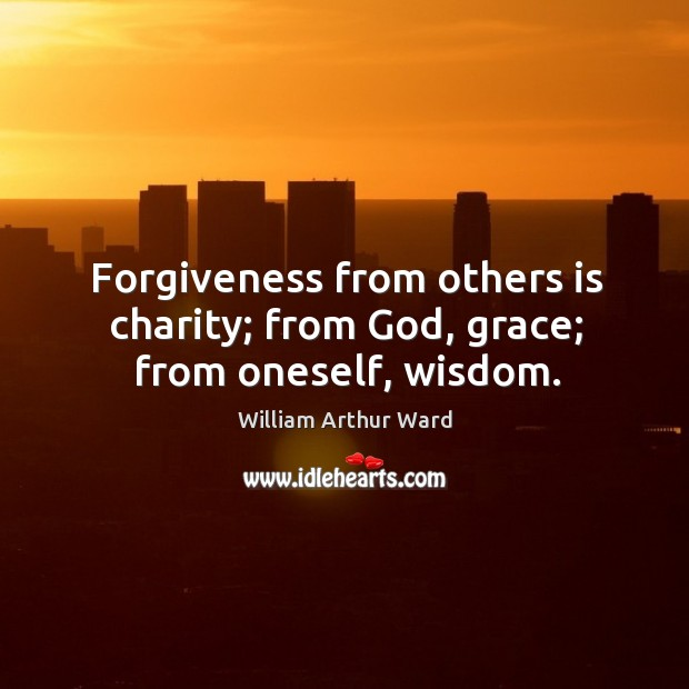 Image, Forgiveness from others is charity; from God, grace; from oneself, wisdom.