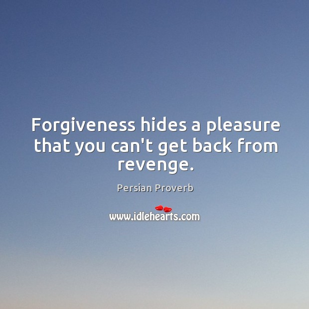 Forgiveness hides a pleasure that you can't get back from revenge. Image