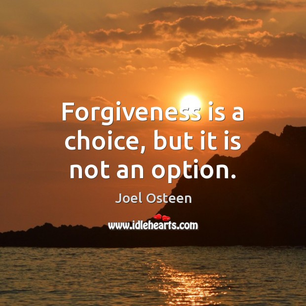 Image, Forgiveness is a choice, but it is not an option.