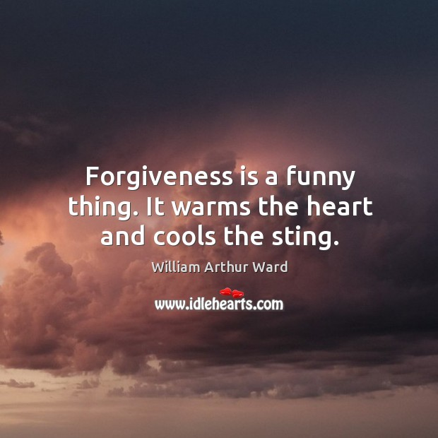 Image, Forgiveness is a funny thing. It warms the heart and cools the sting.