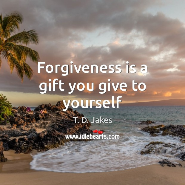 Forgiveness is a gift you give to yourself Image