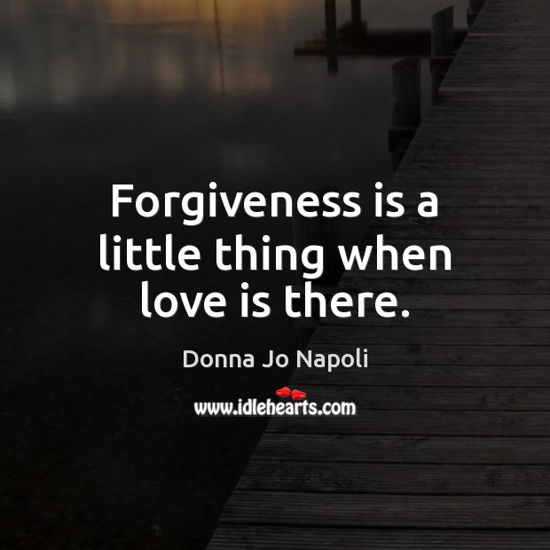 Forgiveness is a little thing when love is there. Image