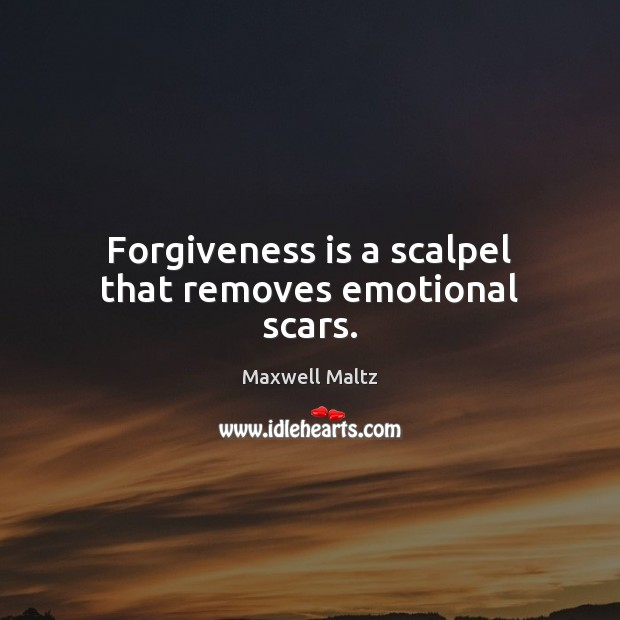 Image, Forgiveness is a scalpel that removes emotional scars.
