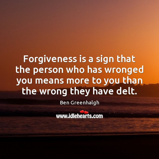 Image, Forgiveness is a sign that the person who has wronged you means