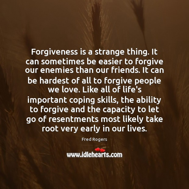 Forgiveness is a strange thing. It can sometimes be easier to forgive Fred Rogers Picture Quote