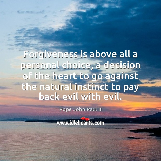 Forgiveness is above all a personal choice, a decision of the heart Pope John Paul II Picture Quote