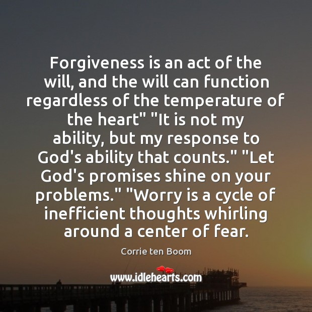 Forgiveness is an act of the will, and the will can function Worry Quotes Image