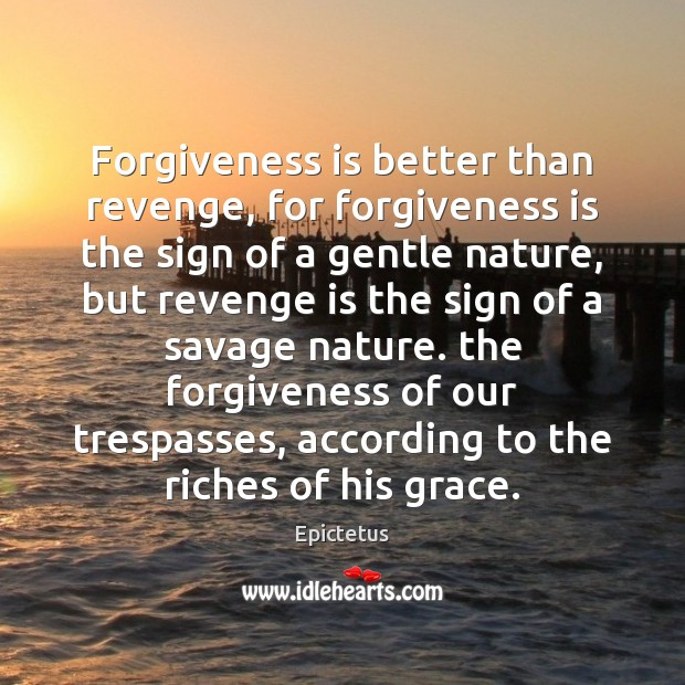 Forgiveness is better than revenge, for forgiveness is the sign of a Revenge Quotes Image