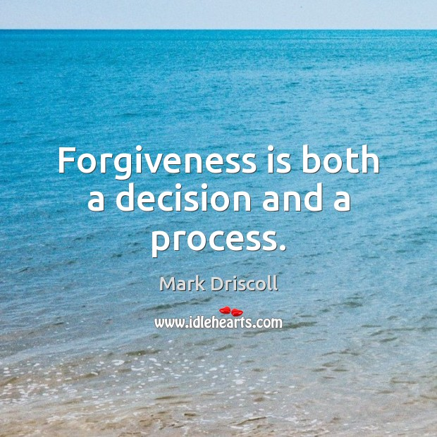 Forgiveness is both a decision and a process. Mark Driscoll Picture Quote