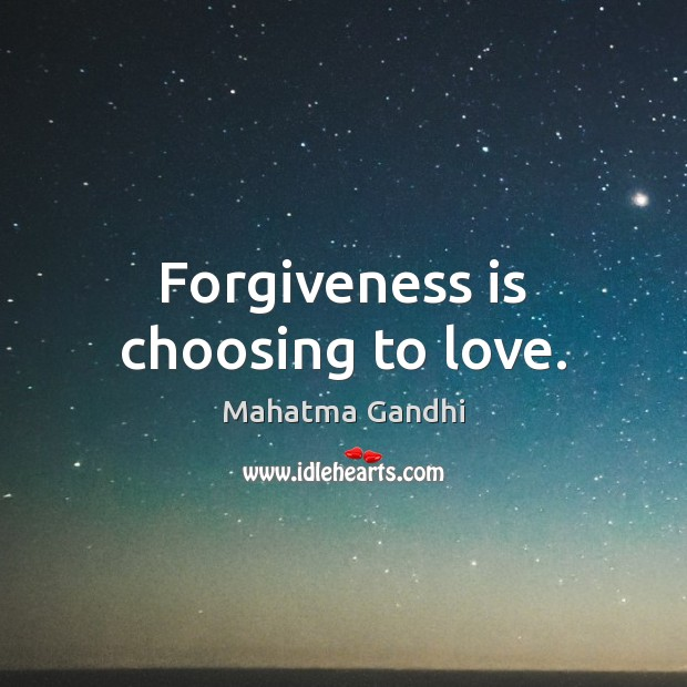 Forgiveness is choosing to love. Mahatma Gandhi Picture Quote