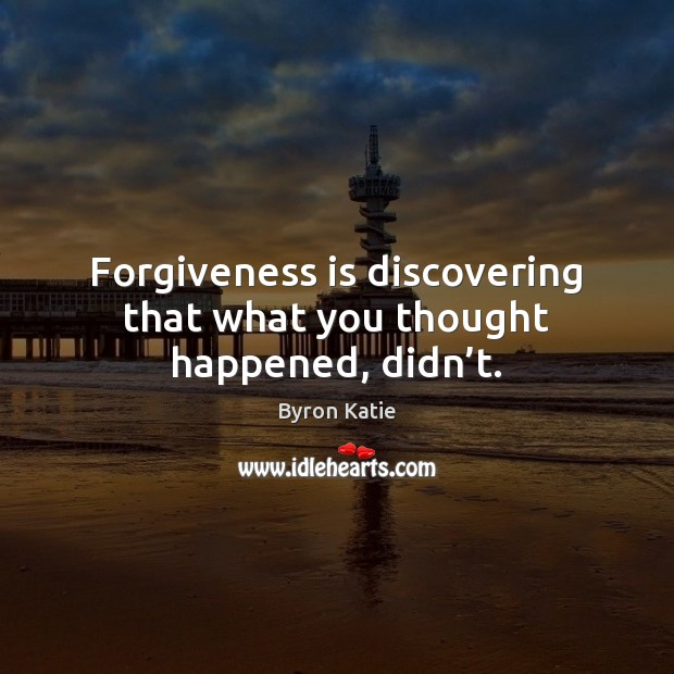 Image, Forgiveness is discovering that what you thought happened, didn't.