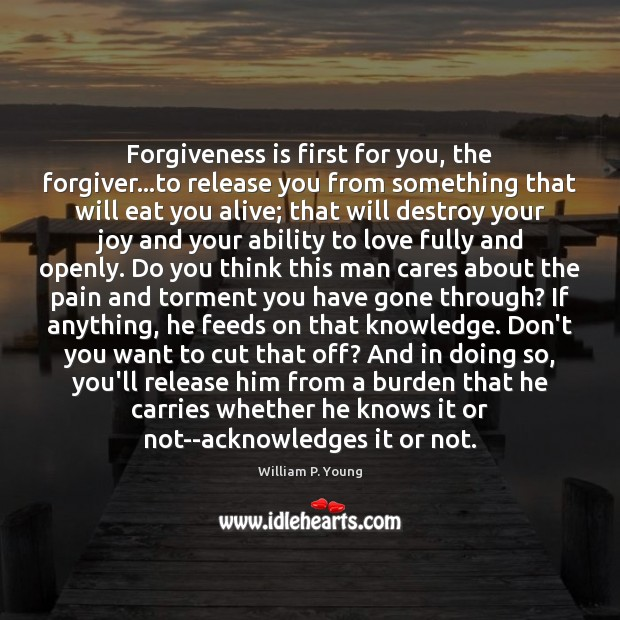 Forgiveness is first for you, the forgiver…to release you from something Forgive Quotes Image
