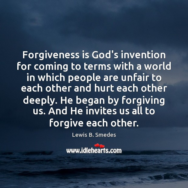Forgiveness is God's invention for coming to terms with a world in Lewis B. Smedes Picture Quote