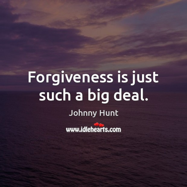 Forgiveness is just such a big deal. Forgive Quotes Image