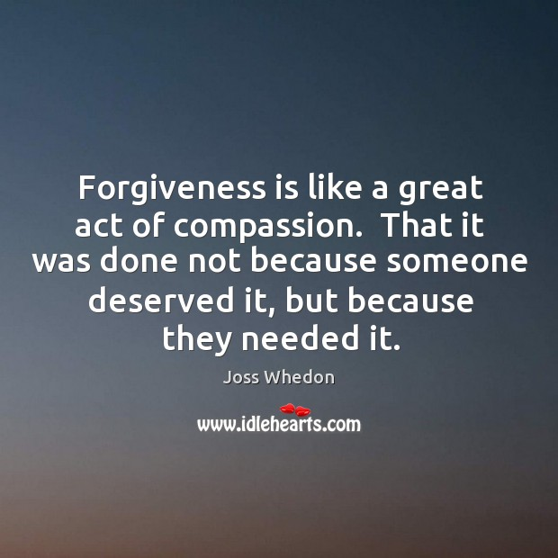 Image, Forgiveness is like a great act of compassion.  That it was done