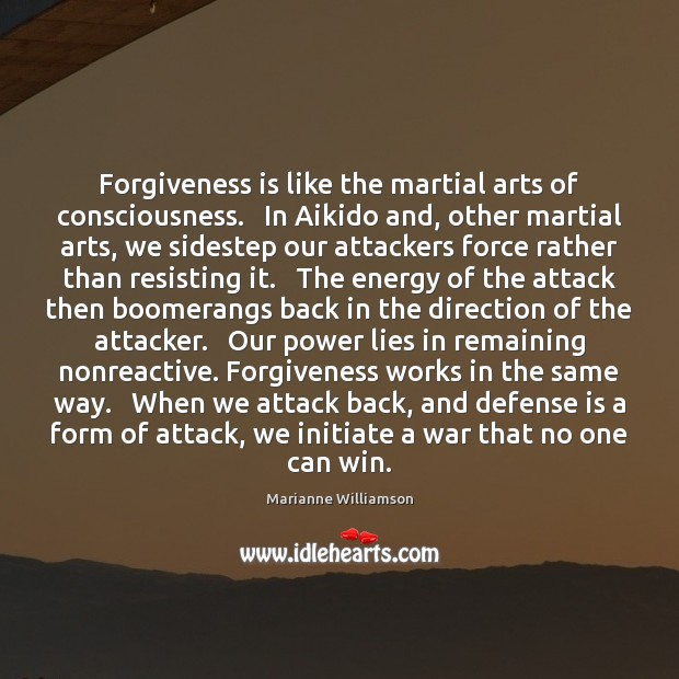 Image, Forgiveness is like the martial arts of consciousness.   In Aikido and, other