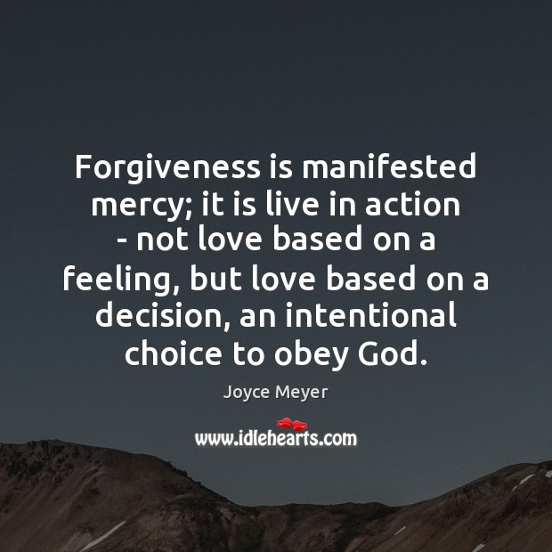 Image, Forgiveness is manifested mercy; it is live in action – not love