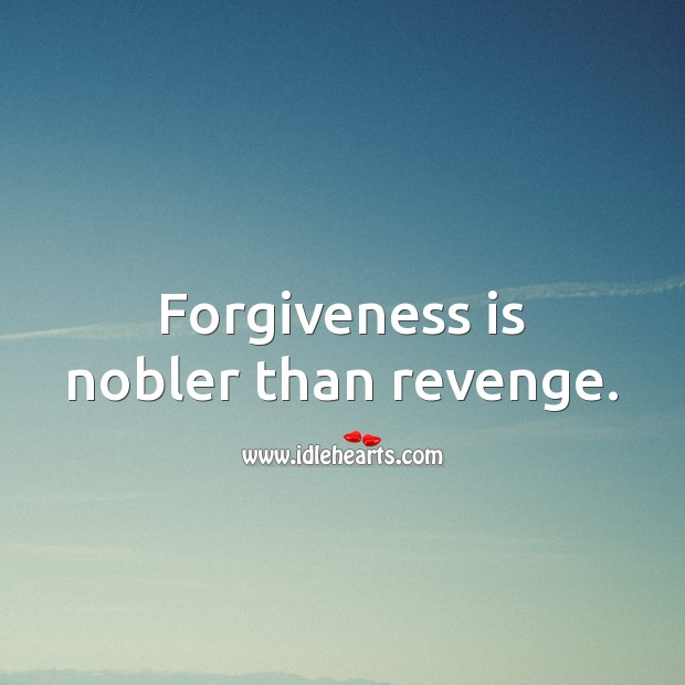 Image, Forgiveness is nobler than revenge.