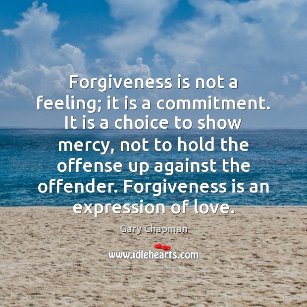 Image, Forgiveness is not a feeling; it is a commitment. It is a